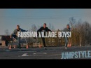 JUMPSTYLE v RUSSIAN VILLAGE BOYS!