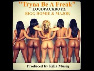 LOUDPACK BOYZ - Tryna be a freak (uncensored)