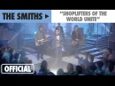 The Smiths - Shoplifters Of The World Unite Official Music Video