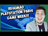 RESUMÃO - PLAYSTATION PARIS GAME WEEK!!!