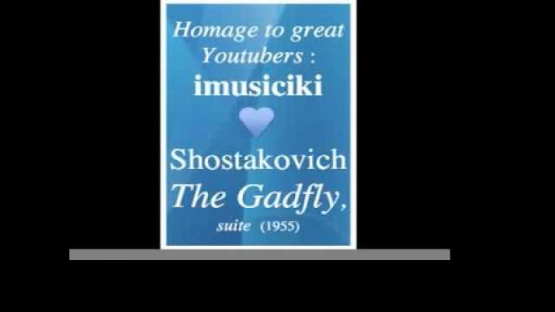 Dmitri Shostakovich (1906-1975) The Gadfly, suite (1955) - Homage to great Youtubers imusiciki
