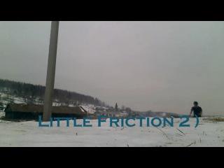 Little Friction 2 )