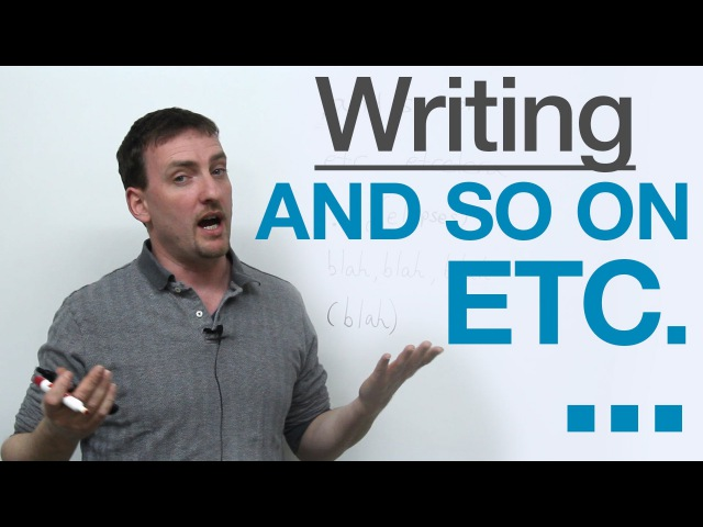 Writing How to use ETC AND SO ON