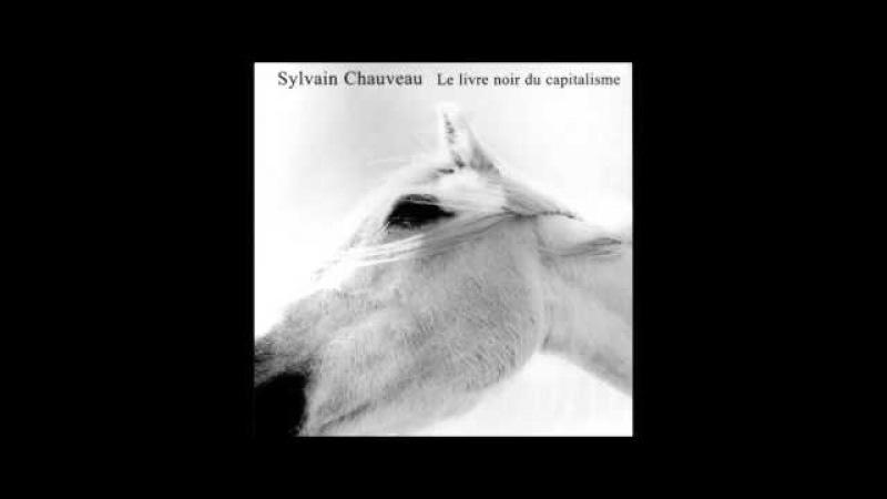 Le Livre Noir du Capitalisme - Sylvain Chauveau [Full Album]