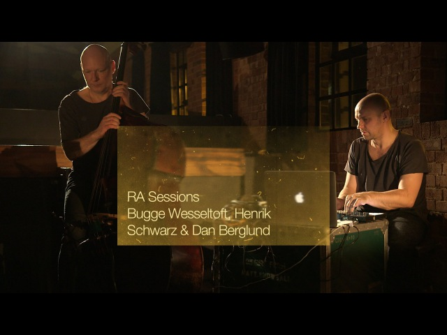 RA Sessions: Bugge Wesseltoft, Henrik Schwarz Dan Berglund - Movement 11 / Mozart Balls