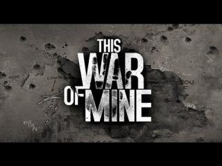 This War of Mine #3 [ ЖИЗНЬ НАЛАЖИВАЕТСЯ ]