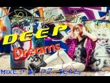 DJ Serzh-Deep Dream- Mix Music!