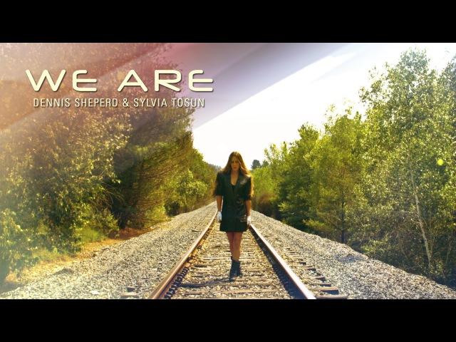 We Are - Dennis Sheperd Sylvia Tosun (Official Music Video)