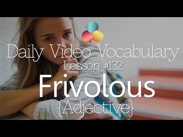 English Lesson 132 Frivolous Adjective Learn English Conversation Vocabulary Phrases
