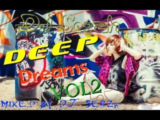 DJ Serzh-Deep Dream- Mix Music! vol2