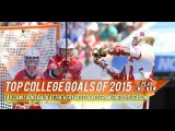 Lax coms Top College Goals of 2015