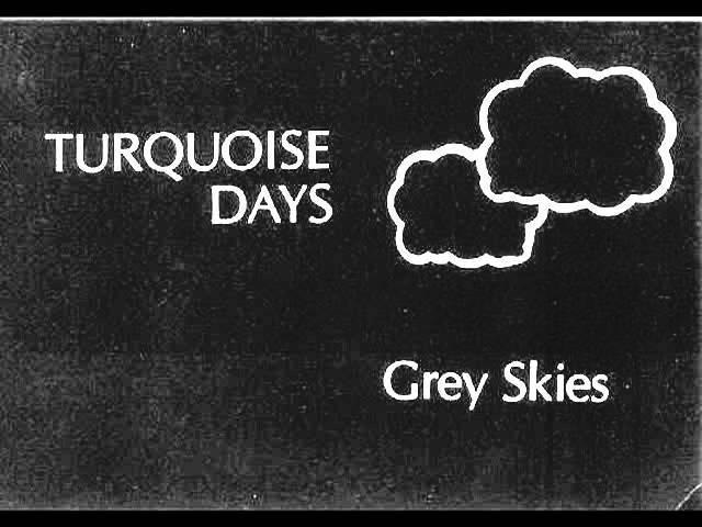 Turquoise Days - Grey Skies