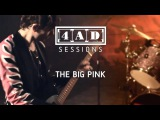 The Big Pink - 4AD Session