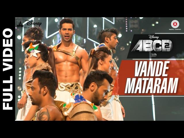 Vande Mataram Full Video | Disney's ABCD 2 | Varun Dhawan Shraddha Kapoor | Daler Mehndi | Badshah