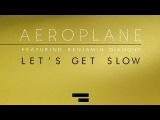 Aeroplane - Let's Get Slow ft. Benjamin Diamond - Dailymotion video