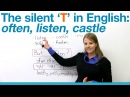Pronunciation - Silent T often, listen, castle...
