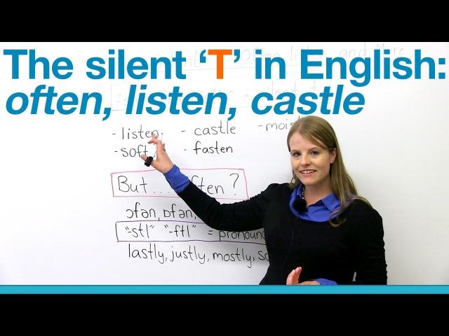 Pronunciation - Silent T often, listen, castle...