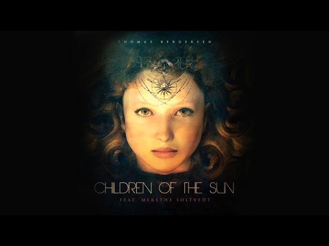 Thomas Bergersen - Children of the Sun (feat. Merethe Soltvedt)