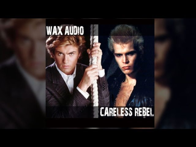 Careless Rebel (George Michael Billy Idol Mashup by Wax Audio)