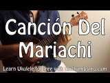 Canción Del Mariachi - Los Lobos - Ukulele Latin Music Song Tutorial - Desperado OST
