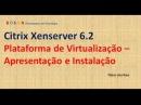 Citrix Xenserver 6 2 Plataforma de Virtualização Apresentação e Instalação