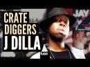 J Dilla | Crate Diggers