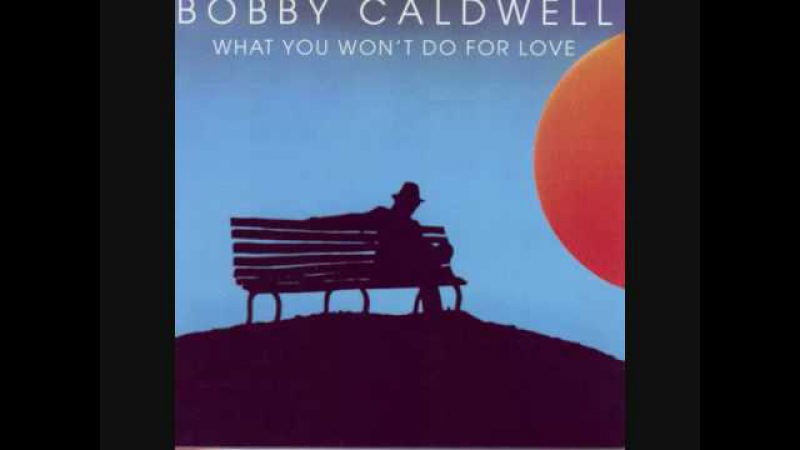 Bobby Caldwell - What You Wont Do for Love (Album Version)
