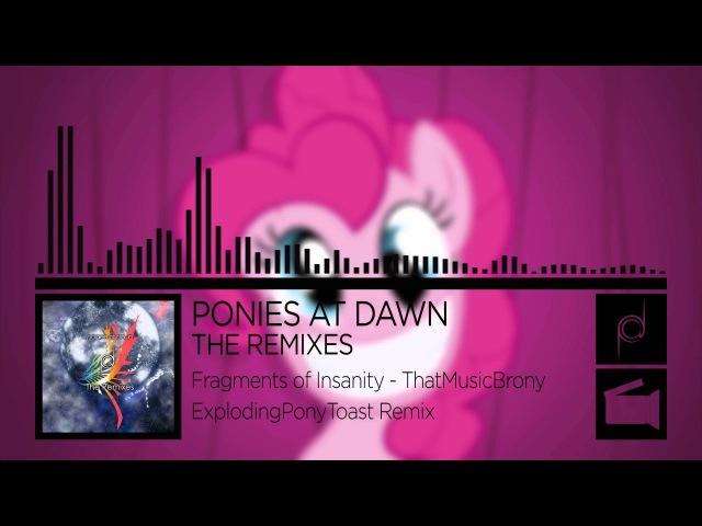 ThatMusicBrony - Fragments of Insanity (ExplodingPonyToast Remix)