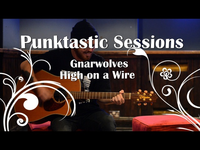 Gnarwolves 'High on a Wire' Session