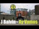 ZUMBA - J Balvin - Ay Vamos (Reggaeton)