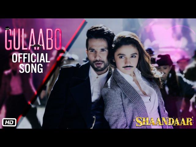 Gulaabo | Official Song | Shaandaar | Shahid Kapoor, Alia Bhatt | Vishal Dadlani Amit Trivedi