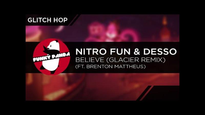 GlitchHOP || Nitro Fun, Desso ft. Brenton Mattheus - Believe (Glacier Remix)