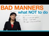 Bad Manners What NOT to say or do (Polite English)