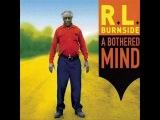 R.L. Burnside - Glory Be