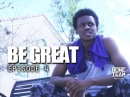 Be Great Ep 4 Antonio Blakeney Documentary The Next Step