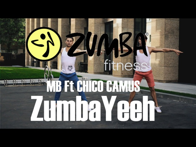 ZumbaYeeh - MB Ft CHICO CAMUS - ZUMBA/ЗУМБА - OFFICIAL CHOREOGRAPHY