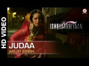 Judaa Full Video Ishqedarriyaan Arijit Singh Mahaakshay Evelyn Sharma