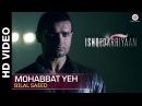 Mohabbat Yeh Full Video Ishqedarriyaan Mahaakshay Evelyn Sharma Mohit Dutta Bilal Saeed
