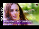 Mohabbat Yeh Reprise Full Video Asees Kaur Ishqedarriyaan Mahaakshay Evelyn Sharma
