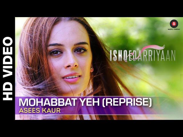 Mohabbat Yeh (Reprise) Full Video   Asees Kaur   Ishqedarriyaan   Mahaakshay Evelyn Sharma