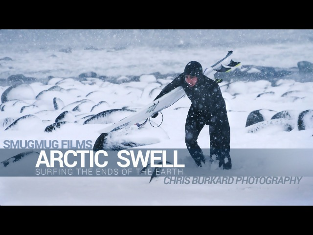 Arctic Swell - Surfing the Ends of the Earth