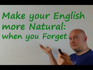 Make your English more Natural   when you Forget