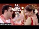 Aaj Unse Milna Hai VIDEO Song Prem Ratan Dhan Payo Salman Khan Sonam Kapoor