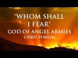 Whom Shall I Fear The God of Angel Armies By Chris Tomlin with Lyrics