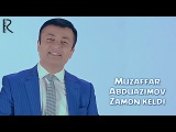Muzaffar Abduazimov - Zamon keldi   Музаффар Абдуазимов - Замон келди