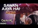 Sawan Aaya Hai Full Audio Song | Arijit Singh | Creature 3D