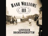 Hank Williams III - Broke, Lovesick &amp Driftin'