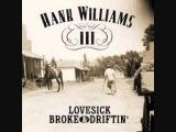 Hank Williams III - Broke, Lovesick &amp Driftin'