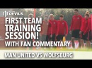 Fan Commentary Manchester United vs Wolfsburg First Team Training