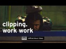 Clipping. - Work Work feat. Cocc Pistol Cree OFFICIAL VIDEO